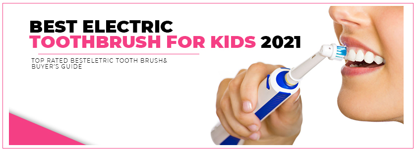 Best electric tooth brush for kids 2021